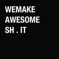 @wemakeawesomeshit